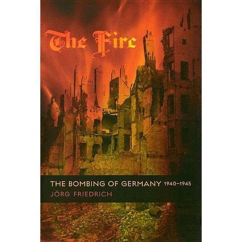 The Fire - by  Jorg Friedrich (Paperback) - image 1 of 1