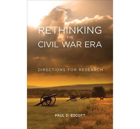 Rethinking the Civil War Era : Directions for Research -  by Paul D. Escott (Hardcover) - image 1 of 1