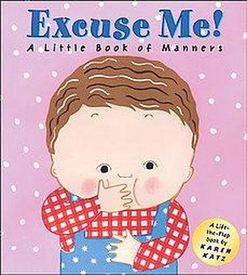 Excuse Me! : A Little Book of Manners (Hardcover)(Karen Katz)