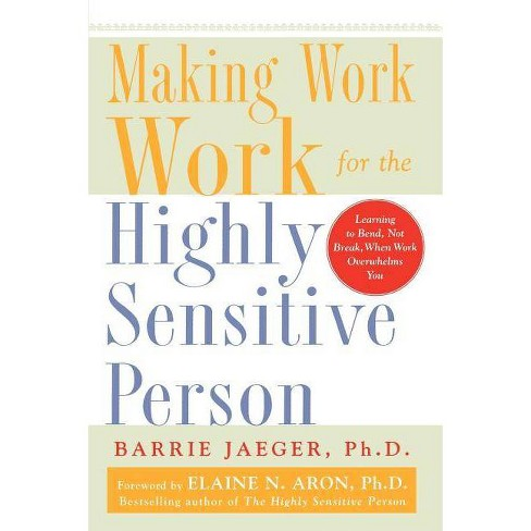 Making Work Work for the Highly Sensitive Person - by  Barrie S Jaeger (Paperback) - image 1 of 1