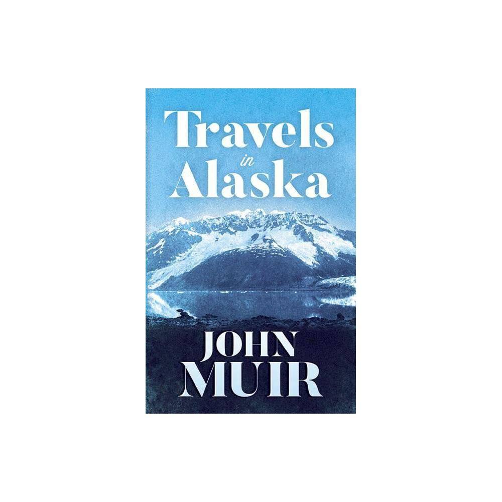 Travels In Alaska By John Muir Paperback