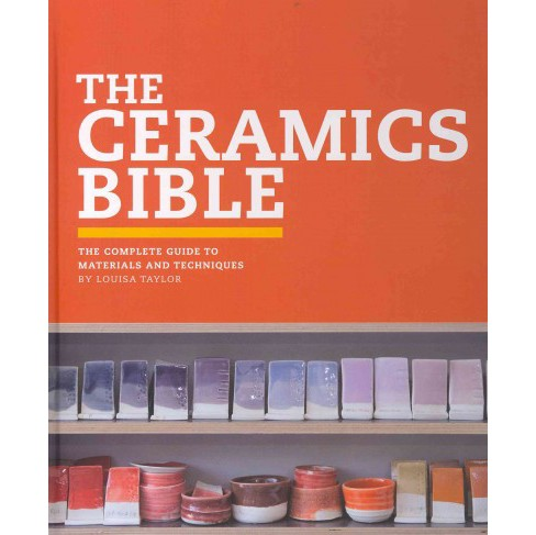 Ceramics Bible : The Complete Guide to Materials and Techniques (Hardcover) (Louisa Taylor) - image 1 of 1