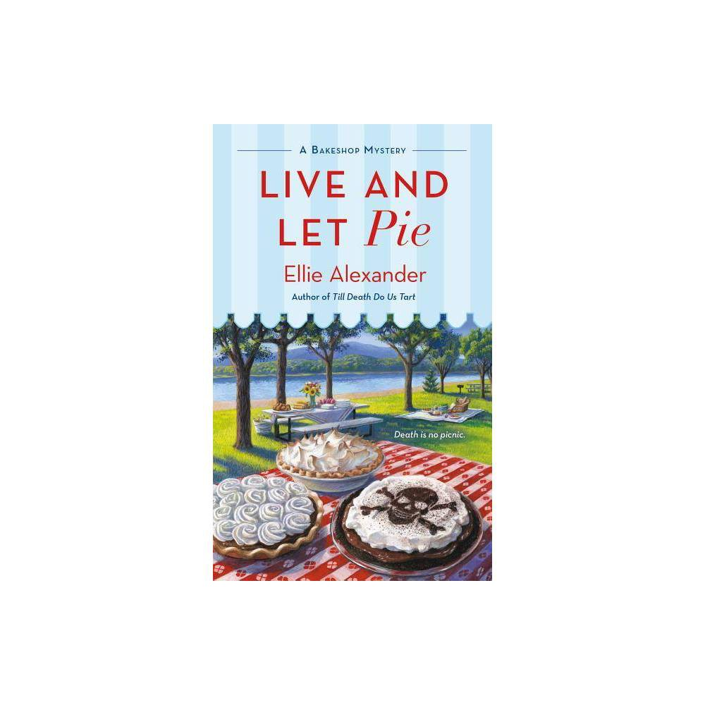 Live And Let Pie Bakeshop Mystery By Ellie Alexander Paperback