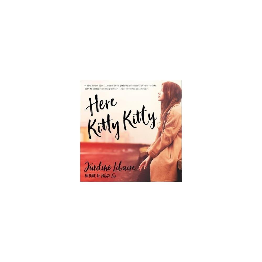 Here Kitty Kitty - Unabridged by Jardine Libaire (CD/Spoken Word)