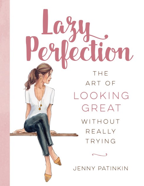 Lazy Perfection : The Art of Looking Great Without Really Trying -  by Jenny Patinkin (Hardcover) - image 1 of 1