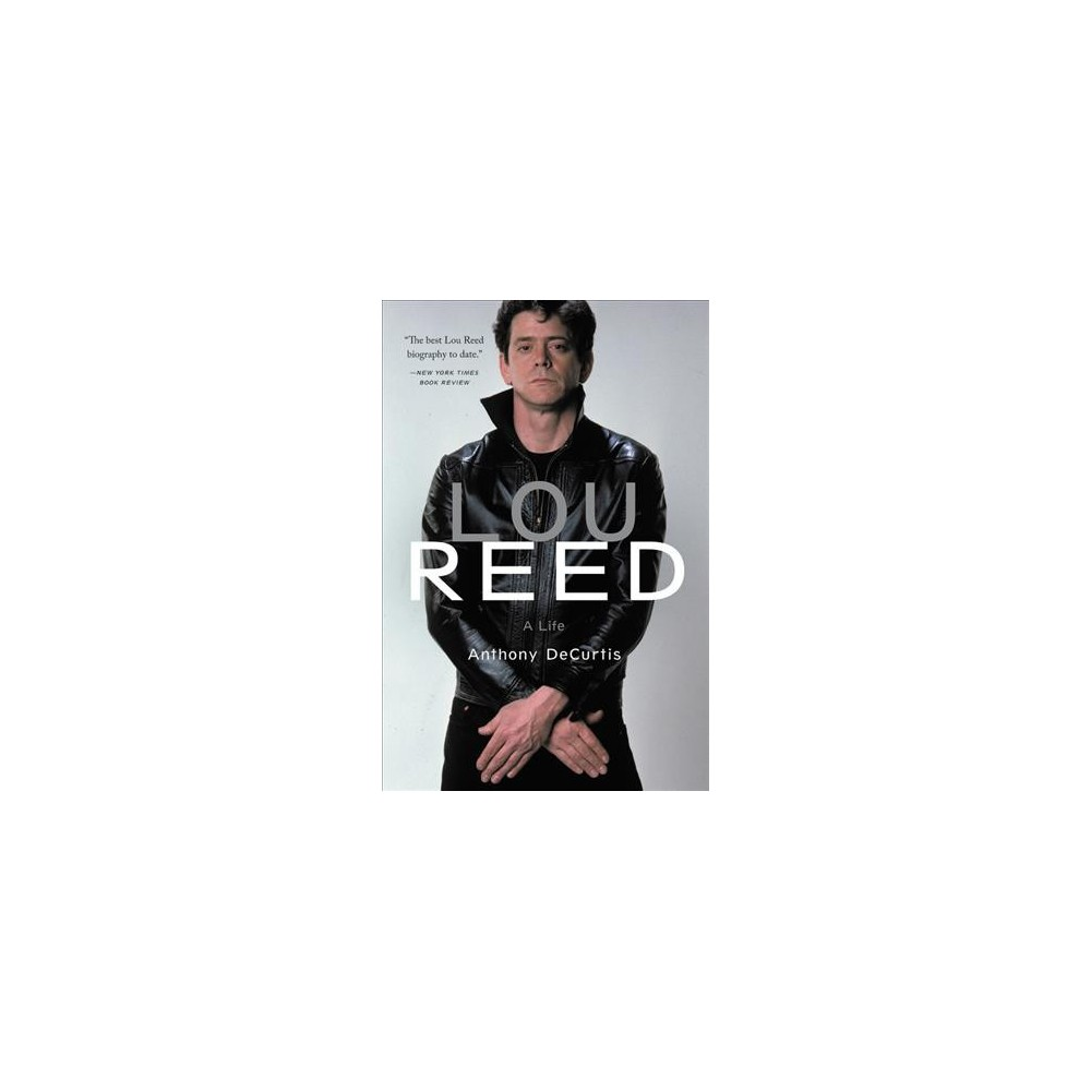 Lou Reed : A Life - Reprint by Anthony Decurtis (Paperback)