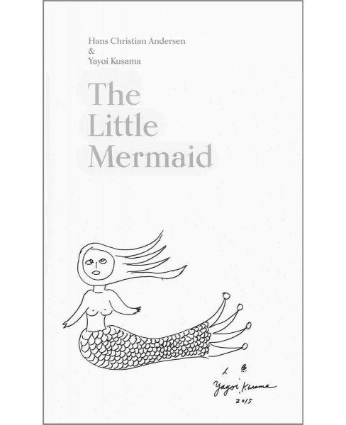 Little Mermaid : A Fairy Tale of Infinity & Love Forever (Hardcover) (Hans Christian Andersen & Yayoi - image 1 of 1