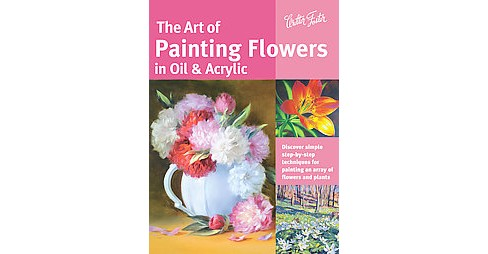 Art of Painting Flowers in Oil & Acrylic (Paperback) (Marcia Baldwin & David Lloyd Glover & Varvara - image 1 of 1