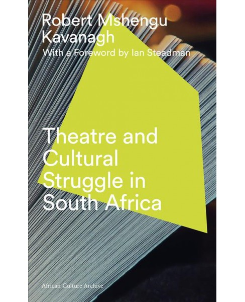 Theatre and Cultural Struggle under, Apartheid -  Reprint by Robert Mshengu Kavanagh (Hardcover) - image 1 of 1