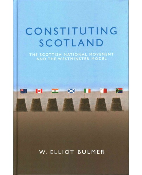 Constituting Scotland : The Scottish National Movement and the Westminster Model (Hardcover) (W. Elliot - image 1 of 1