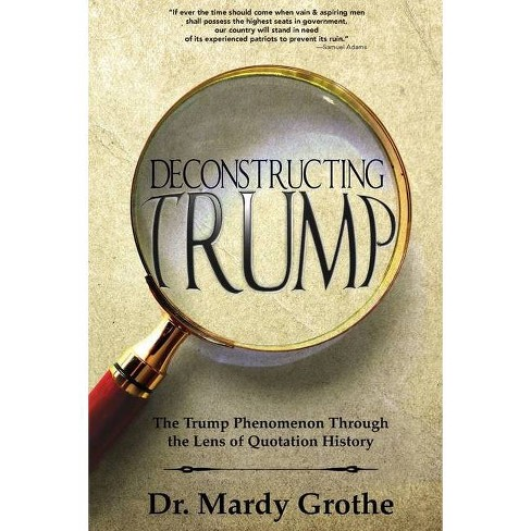 Deconstructing Trump - by  Grothe (Paperback) - image 1 of 1