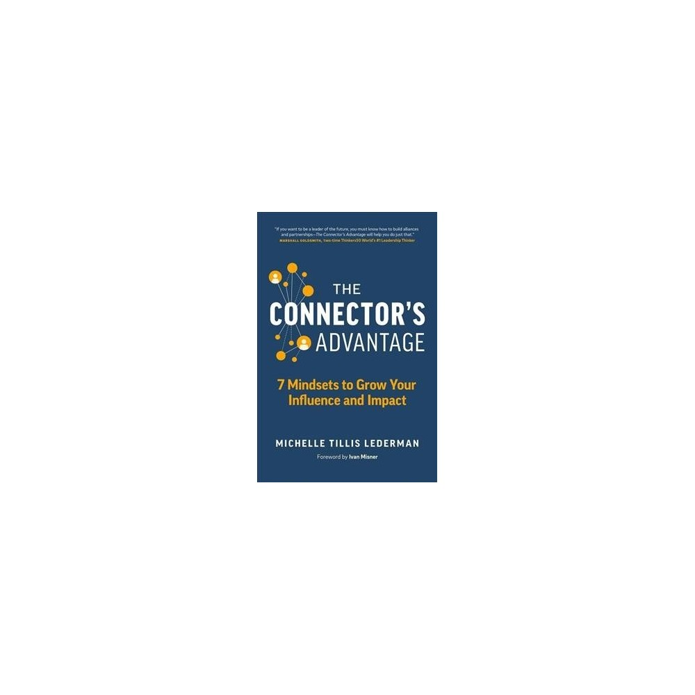 Connector's Advantage : 7 Mindsets to Grow Your Influence and Impact - (Paperback)
