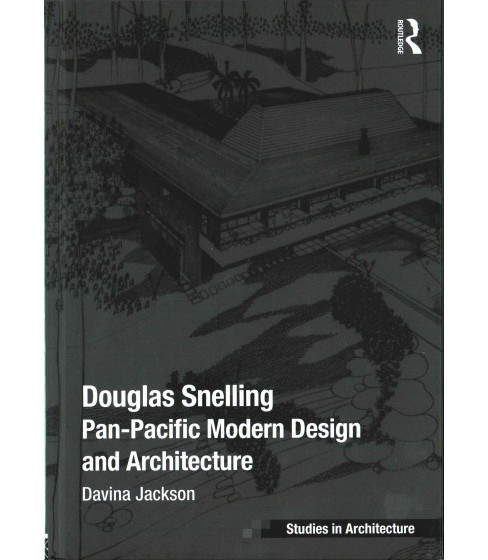 Douglas Snelling : Pan-Pacific Modern Design and Architecture (Hardcover) (Davina Jackson) - image 1 of 1