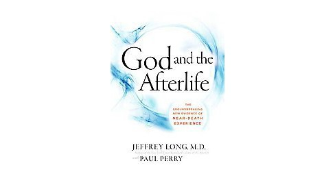 God and the Afterlife : The Groundbreaking New Evidence for God and Near-Death Experience (Hardcover) - image 1 of 1