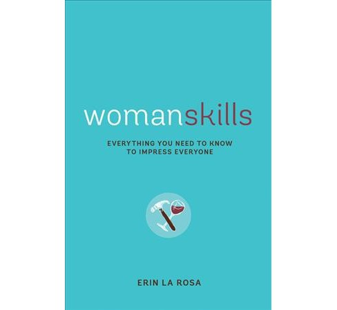 Womanskills : Everything You Need to Know to Impress Everyone (Paperback) (Erin La Rosa) - image 1 of 1