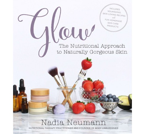Glow : The Nutritional Approach to Naturally Gorgeous Skin (Paperback) (Nadia Neumann) - image 1 of 1