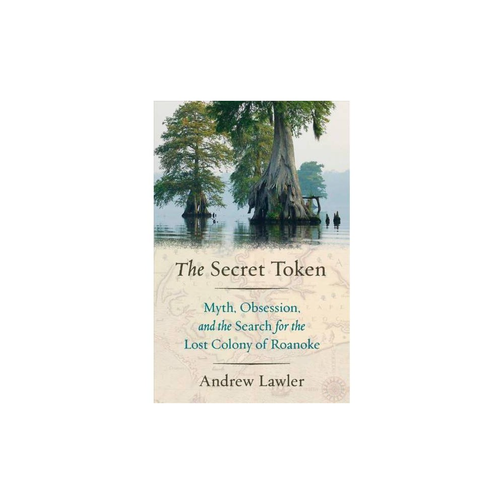 Secret Token : Myth, Obsession, and the Search for the Lost Colony of Roanoke - Reprint (Paperback)