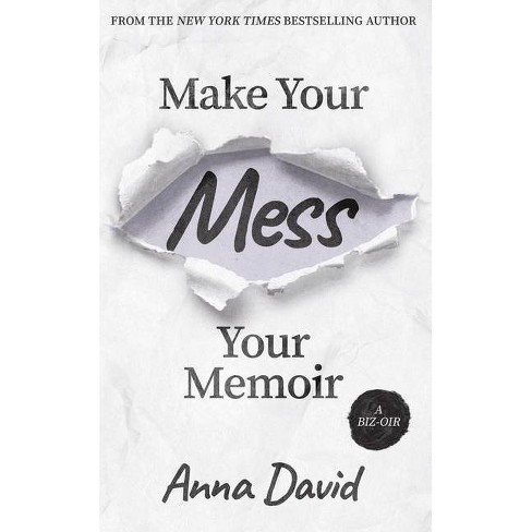 Make Your Mess Your Memoir - by  Anna David (Paperback) - image 1 of 1