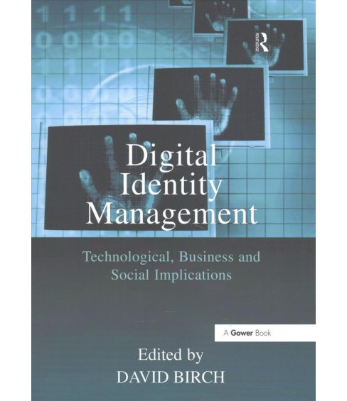 Digital Identity Management : Perspectives on the Technological, Business and Social Implications - image 1 of 1
