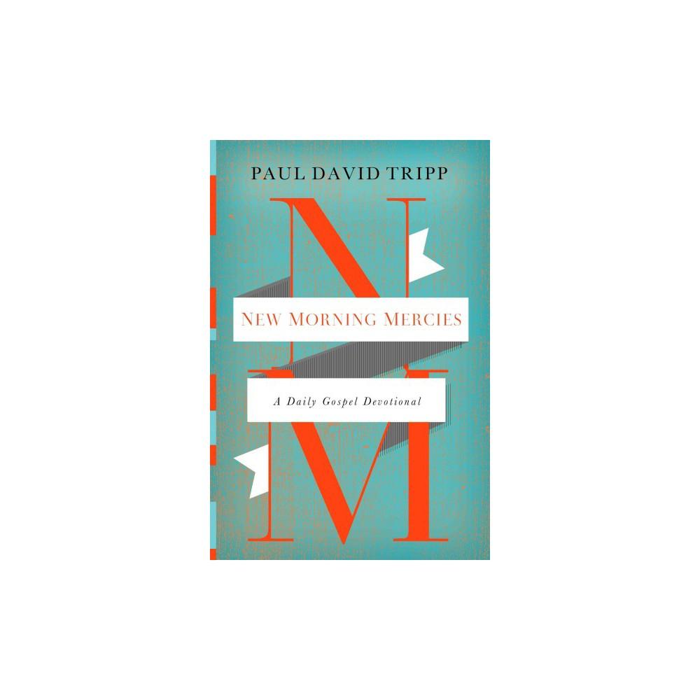 New Morning Mercies : A Daily Gospel Devotional - by Paul David Tripp (Hardcover)