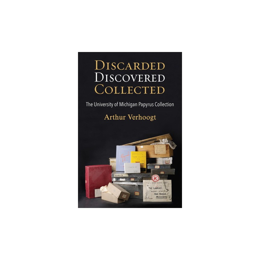 Discarded, Discovered, Collected : The University of Michigan Papyrus Collection (Paperback) (Arthur