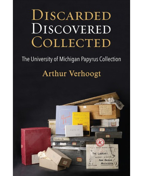 Discarded, Discovered, Collected : The University of Michigan Papyrus Collection -  (Hardcover) - image 1 of 1