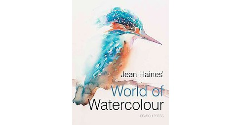 Jean Haines' World of Watercolour (Hardcover) - image 1 of 1