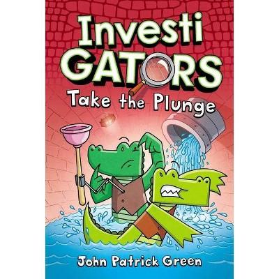 Investigators: Take the Plunge - by John Patrick Green (Hardcover)