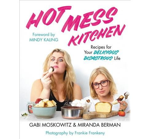 Hot Mess Kitchen : Recipes for Your Delicious Disastrous Life -  (Hardcover) - image 1 of 1