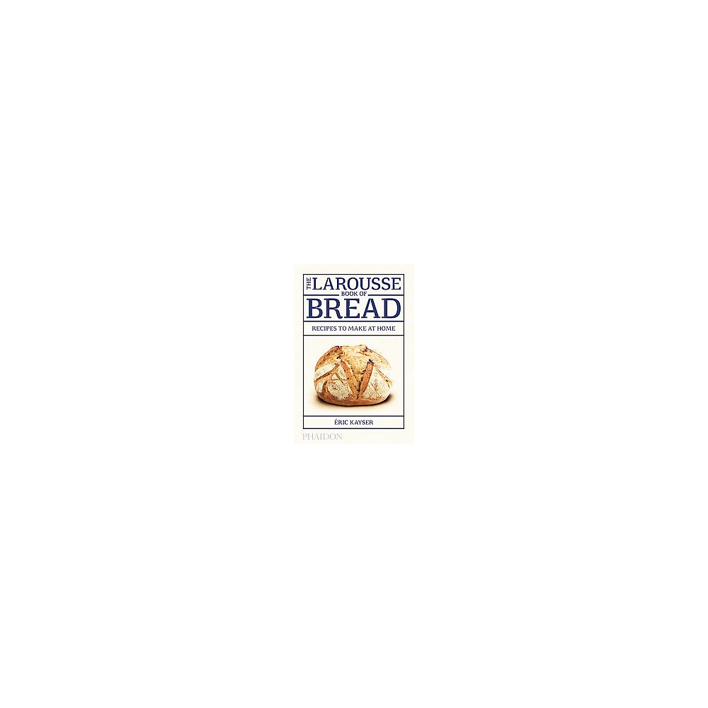 Larousse Book of Bread : Recipes to Make at Home (Hardcover) (Eric Kayser)