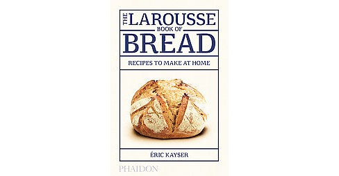Larousse Book of Bread : Recipes to Make at Home (Hardcover) (Eric Kayser) - image 1 of 1