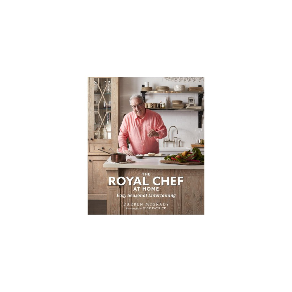 Royal Chef at Home : Easy Seasonal Entertaining (Hardcover) (Darren Mcgrady)
