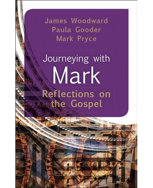 Journeying With Mark : Reflections on the Gospel (Paperback) (James Woodard & Paula Gooder & Mark Pryce) - image 1 of 1