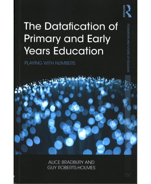 Datafication of Primary and Early Years Education : Playing With Numbers -  (Paperback) - image 1 of 1