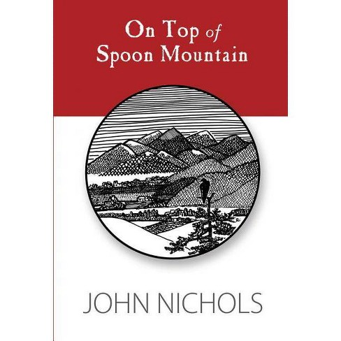 On Top of Spoon Mountain - by  John Nichols (Paperback) - image 1 of 1