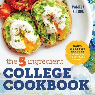 The 5-Ingredient College Cookbook - by  Pamela Ellgen (Paperback)