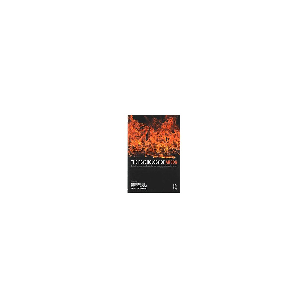 Psychology of Arson : A practical guide to understanding and managing deliberate firesetters (Paperback)