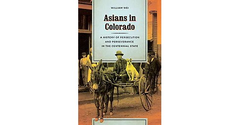 Asians in Colorado : A History of Persecution and Perseverance in the Centennial State (Hardcover) - image 1 of 1