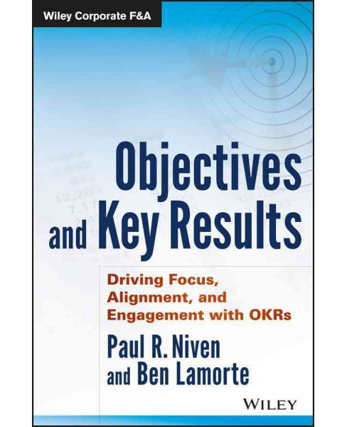 Objectives and Key Results : Driving Focus, Alignment, and Engagement With OKRs (Hardcover) (Paul R. - image 1 of 1