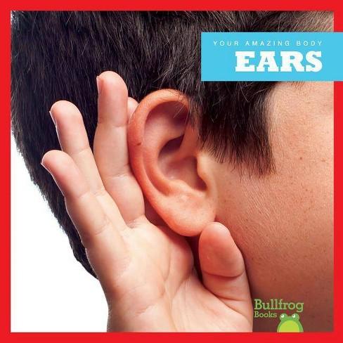 Ears - (Your Amazing Body) by  Imogen Kingsley (Hardcover) - image 1 of 1