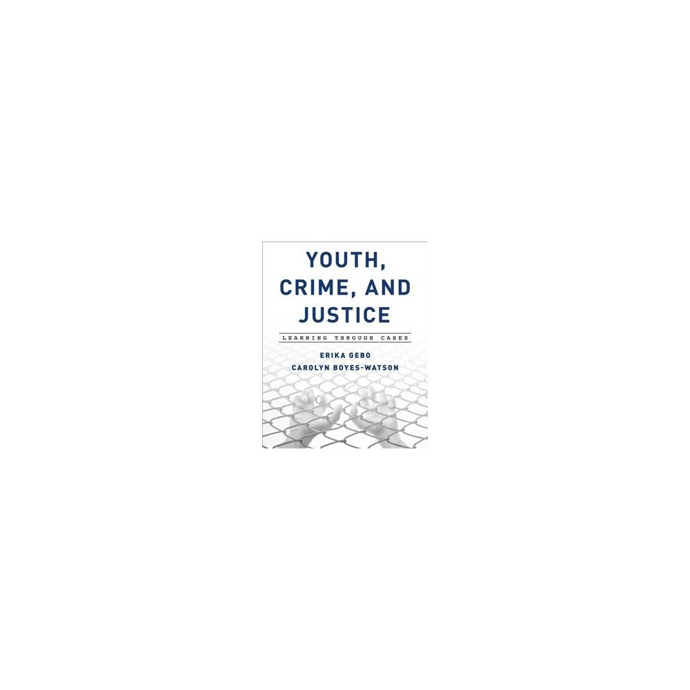 Youth, Crime, and Justice : Learning Through Cases (Hardcover) (Erika Gebo & Carolyn Boyes-Watson)