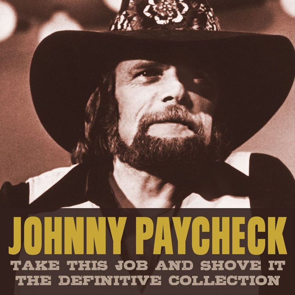 Johnny Paycheck - Take This Job And Shove It:Definitive (CD) Disc 1 0. Disc 1: Disc 2 0. Disc 2: Disc 1 1. She's All I Got Disc 2 1. Take This Job and Shove it Disc 1 2. Someone to Give My Life to Disc 2 2. Me and the I.R.S. Disc 1 3. It's Only a Matter of Wine Disc 2 3. Georgia in a Jug Disc 1 4. Let's All Go Down to the River Disc 2 4. Spirits of St. Louis, The Disc 1 5. Love Is a Good Thing Disc 2 5. Colorado Cool-Aid Disc 1 6. Somebody Loves Me Disc 2 6. Proud Mary Disc 1 7. Something About You I Love Disc 2 7. Friend, Lover, Wife Disc 1 8. Mr. Lovemaker Disc 2 8. Thanks to the Cathouse (I'm in the Doghouse With You) Disc 1 9. Song and Dance Man Disc 2 9. Look What the Dog Drug In Disc 1 10. For a Minute There Disc 2 10. You Can Have Her Disc 1 11. My Part of Forever Disc 2 11. Drinkin' and Drivin' Disc 1 12. Loving You Beats All I Ever Seen Disc 2 12. Fifteen Beers Disc 1 13. Keep on Lovin' Me Disc 2 13. (Stay Away From) The Cocaine Train Disc 1 14. Gone at Last Disc 2 14. You Better Move On Disc 1 15. All-American Man Disc 2 15. Someone Told My Story Disc 1 16. 11 Months and 29 Days Disc 2 16. I Can't Hold Myself in Line Disc 1 17. I'm the Only Hell (My Mama Ever Raised) Disc 2 17. Yesterday's News (Just Hit Home Today) Disc 1 18. Slide Off Your Satin Sheets Disc 2 18. D.O.A. (Drunk on Arrival) Disc 1 19. Hank (You Tried to Tell Me) Disc 2 19. In Memory of a Memory Disc 1 20. Man From Bowling Green, The Disc 2 20. Outlaw's Prayer, The