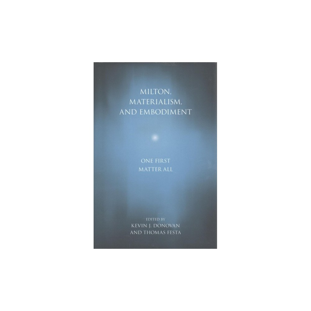 Milton, Materialism, and Embodiment : One First Matter All (Hardcover)