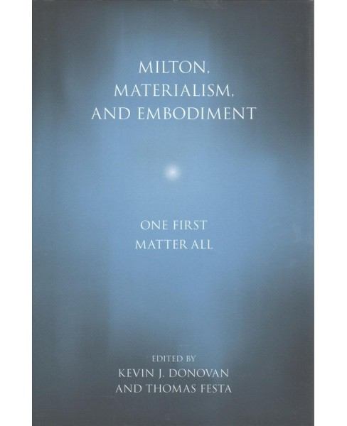 Milton, Materialism, and Embodiment : One First Matter All (Hardcover) - image 1 of 1
