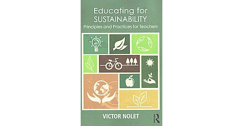 Educating for Sustainability : Principles and Practices for Teachers (Paperback) (Victor Nolet) - image 1 of 1
