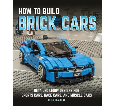How to Build Brick Cars : Detailed Lego Designs for Sports Cars, Race Cars, and Muscle Cars - image 1 of 1