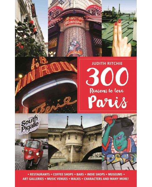 300 Reasons to Love Paris (Paperback) (Judith Ritchie) - image 1 of 1
