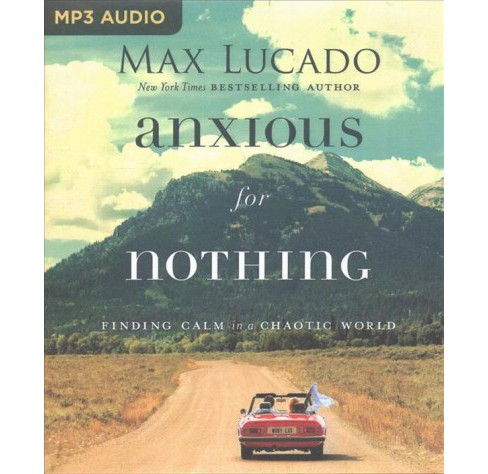 Anxious for Nothing : Finding Calm in a Chaotic World -  by Max Lucado (MP3-CD) - image 1 of 1
