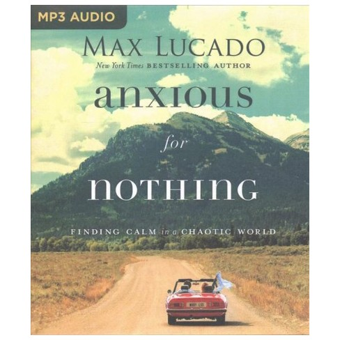 Anxious For Nothing Finding Calm In A Chaotic World By Max