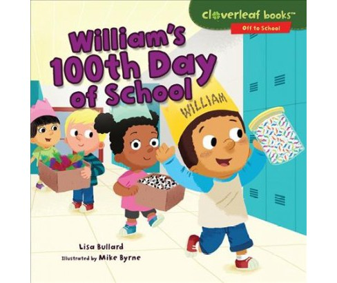 William's 100th Day of School -  by Lisa Bullard (Paperback) - image 1 of 1